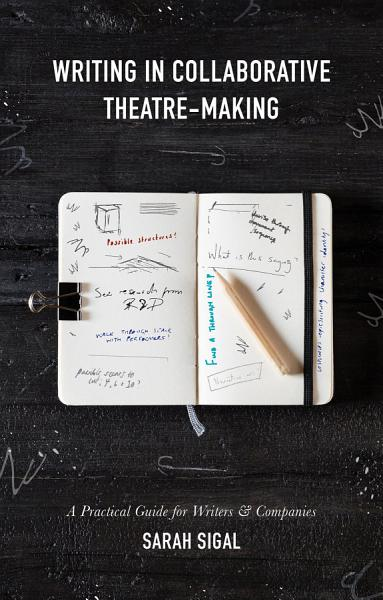 Download Writing in Collaborative Theatre Making Book
