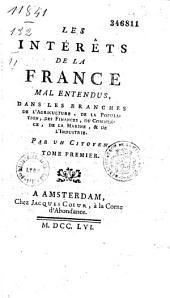 Les intérêts de la France mal entendus, dans les branches de l'agriculture, de la population, des finances, du commerce, de la marine, et de l'industrie. Par un citoyen [Ange Goudar]. Tome premier [-troisiéme]