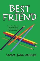 Best Friend: A collection of poems for the young at heart to be illustrated by the reader
