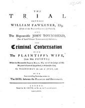 The Trial Between W. F., ... Plaintiff, and the Hon. J. Townshend, ... Defendant, for Criminal Conversation with the Plaintiff's Wife: ... with Some Particulars Relative to the Duel Between the Plaintiff and Defendant