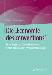 """Die """"Economie des conventions"""": Grundlagen und Entwicklungen der neuen französischen Wirtschaftssoziologie"""
