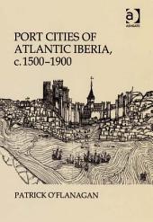 Port Cities of Atlantic Iberia, c. 1500–1900