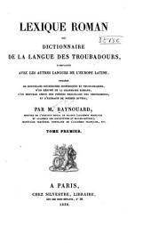 Lexique roman: ou, Dictionnaire de la langue des troubadours, comparée avec les autres langues de l'Europe latine ...