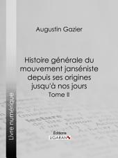 Histoire générale du mouvement janséniste depuis ses origines jusqu'à nos jours: Volume2