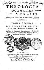 Theologia dogmatica et moralis secundum ordinem catechismi Concilii Tridentini... auctore Fr. Natali Alexandro, Ordinis FF. Praedicatorum
