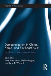 Democratization in China, Korea and Southeast Asia?: Local and National Perspectives