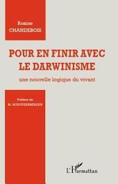 Pour en finir avec le darwinisme: Une nouvelle logique du vivant