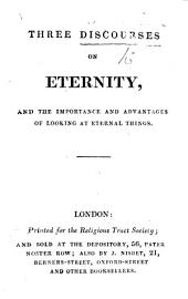 Three Discourses on Eternity and the importance and advantages of looking at eternal things. [By J. Orton.]