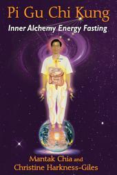 Pi Gu Chi Kung: Inner Alchemy Energy Fasting