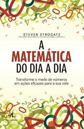 A Matemática do Dia a Dia: transforme o medo de números em ações eficazes para a sua vida