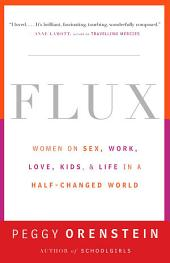 Flux: Women on Sex, Work, Love, Kids, and Life in a Half-Changed World