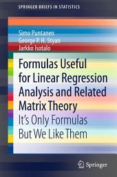Formulas Useful for Linear Regression Analysis and Related Matrix Theory: It's Only Formulas But We Like Them