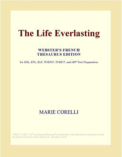 The Life Everlasting  Webster s French Thesaurus Edition  PDF