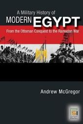 A Military History of Modern Egypt: From the Ottoman Conquest to the Ramadan War