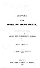 A Lecture on the Working Men's Party: First Delivered October Sixth, Before the Charlestown Lyceum ...