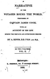 A Narrative of the Voyages Round the World Performed by Captain James Cook: With an Account of His Life During the Previous and Intervening Periods, Volume 2