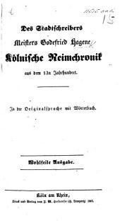 Des Stadtschreibers Meisters G. Hagens Kölnische Reimchronik aus dem 13ten Jahrhundert. In der Originalsprache mit Wörterbuch, etc
