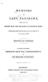 Memoirs of Lady Fanshawe: Wife of the Right Hon. Sir Richard Fanshawe, Bart., Ambassador from Charles the Second to the Court of Madrid in 1665