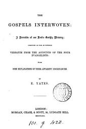 The Gospels interwoven, with explanations of their apparent discrepancies by E. Yates