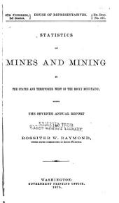 Statistics of Mines and Mining in the States and Territories West of the Rocky Mountains: Volume 7
