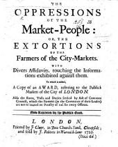 The oppressions of the market-people: or, The extortions of the farmers of the city-markets ... Now reprinted, etc