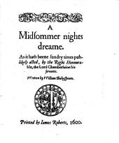 A Midsommer Nights Dreame: As it Hath Beene Sundry Times Publikely Acted, by the Right Honourable, the Lord Chamberlaine His Seruants