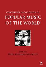 Continuum Encyclopedia of Popular Music of the World Part 1 Media, Industry, Society