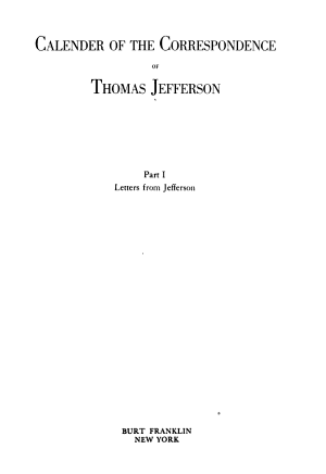 Calendar of the Correspondence of Thomas Jefferson: Letters from Jefferson
