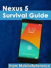 Nexus 5 Survival Guide: Step-by-Step User Guide for the Nexus 5 and Android Kit Kat: Getting Started, Using eMail, Photos and Videos, and Surfing the Web, and Hidden Tips and Tricks