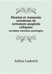 Maximi et Ammonis carminum de Actionum auspiciis reliquiae.