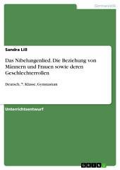 Das Nibelungenlied. Die Beziehung von Männern und Frauen sowie deren Geschlechterrollen: Deutsch, 7. Klasse, Gymnasium