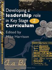 Developing A Leadership Role Within The Key Stage 2 Curriculum: A Handbook For Students And Newly Qualified Teachers