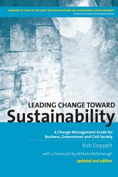 Leading Change Toward Sustainability - 2nd Edition: A Change-Management Guide for Business, Government and Civil Society