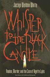 Whisper to the Black Candle: Voodoo, Murder, and the Case of Anjette Lyles