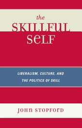 The Skillful Self: Liberalism, Culture, and the Politics of Skill