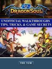 Dragon Soul Unofficial Walkthroughs Tips, Tricks, & Game Secrets