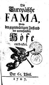 Die Europäische FAMA: Welche den gegenwärtigen Zustand der vornehmsten Höfe entdecket. Der 61. Theil