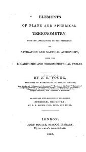 Elements of Plane and Spherical Trigonometry: With Its Applications to the Principles of Navigation and Nautical Astronomy. With the Logarithmic and Trigonometrical Tables
