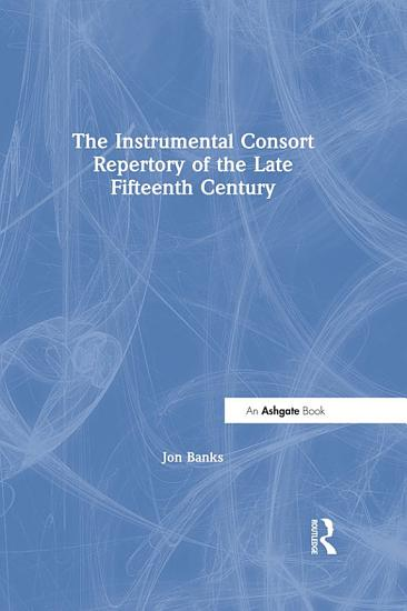 The Instrumental Consort Repertory of the Late Fifteenth Century PDF