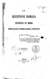 La questione romana studiata in Roma impressioni, reminiscenze, proposte