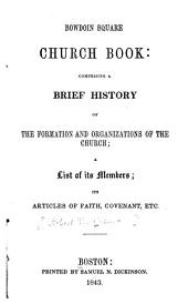 Bowdoin Square Church Book: Comprising a Brief History of the Formation and Organizations of the Church : Its Articles of Faith, Covenant, Etc