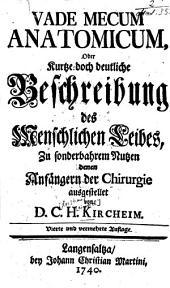 Vade mecum anatomicum: oder kurtze, doch deutl. Beschreibung d. menschl. Leibes, zu sonderbarem Nutzen denen Anfängern d. Chirurgie ausgestellet