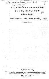 Kallimachou KyrL·naiou Hymnoi, meta tōn scholiōn. Callimachi Cyrenaei Hymni, cum scholiis