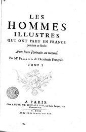 Les hommes illustres qui ont paru en France pendant ce siècle : avec leurs portraits au naturel: Volume1