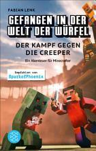 Gefangen in der Welt der W  rfel  Der Kampf gegen die Creeper  Ein Abenteuer f  r Minecrafter PDF