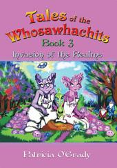 Tales of the Whosawhachits: Invasion of the Realms -, Book 3