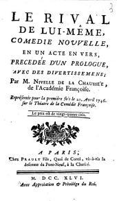 Le Rival de lui-même: Comédie nouvelle, en un acte en vers, précédée d'un prologue avec des divertissemens