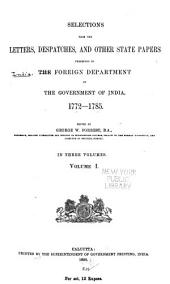 Selections from the Letters, Despatches and Other State Papers Preserved in the Foreign Department of the Government of India, 1772-1785: Volume 1