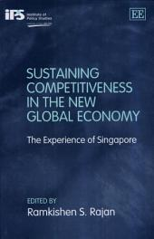 Sustaining Competitiveness in the New Global Economy: The Experience of Singapore