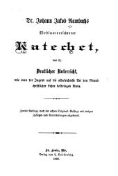 Johann Jakob Rambachs wohlunterrichteter Katechet: das ist, deutlicher Unterricht, wie man der Jugend auf die allerleichteste Art den Grund christlicher Lehre beibringen könne